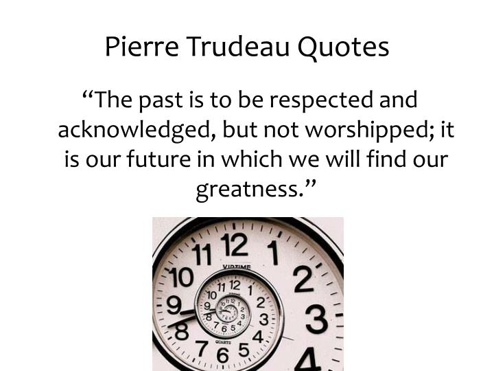 Pierre Trudeau Quotes