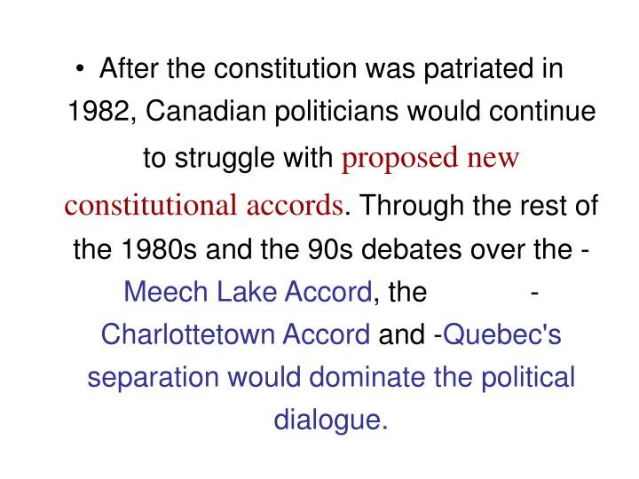 After the constitution was patriated in 1982, Canadian politicians would continue to struggle with