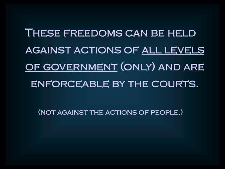 These freedoms can be held against actions of