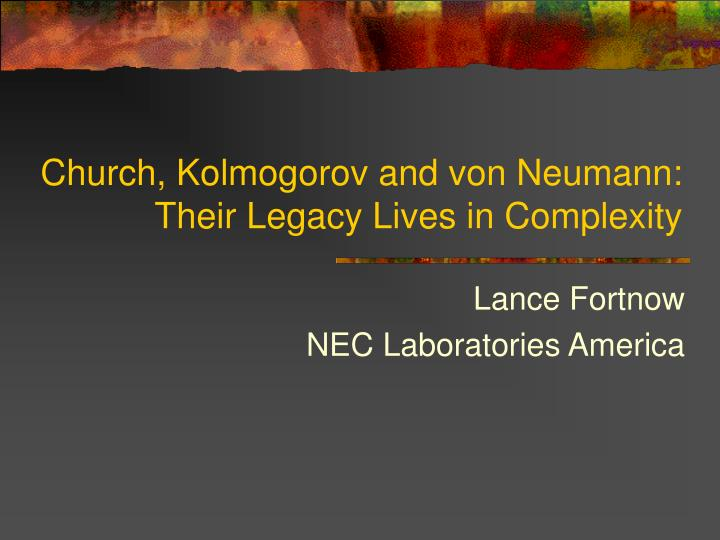 Church kolmogorov and von neumann their legacy lives in complexity