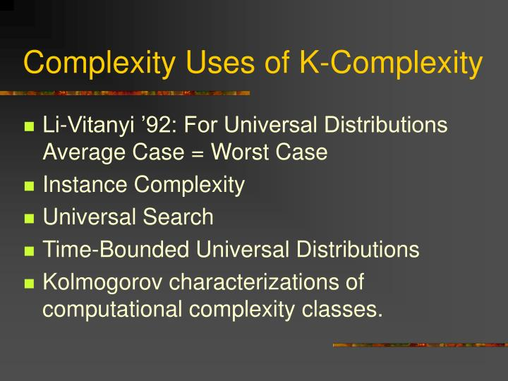 Complexity Uses of K-Complexity