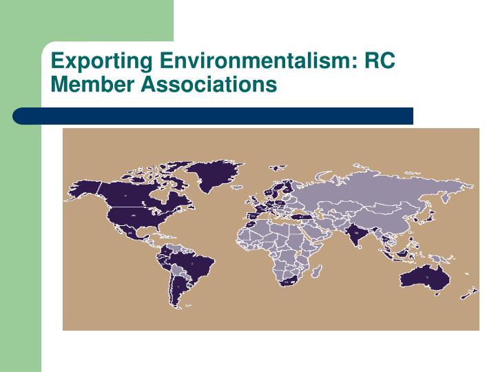 Exporting Environmentalism: RC Member Associations