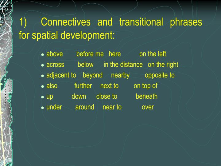 1)	Connectives and transitional phrases for spatial development: