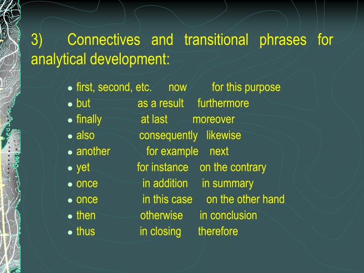 3)	Connectives and transitional phrases for analytical development: