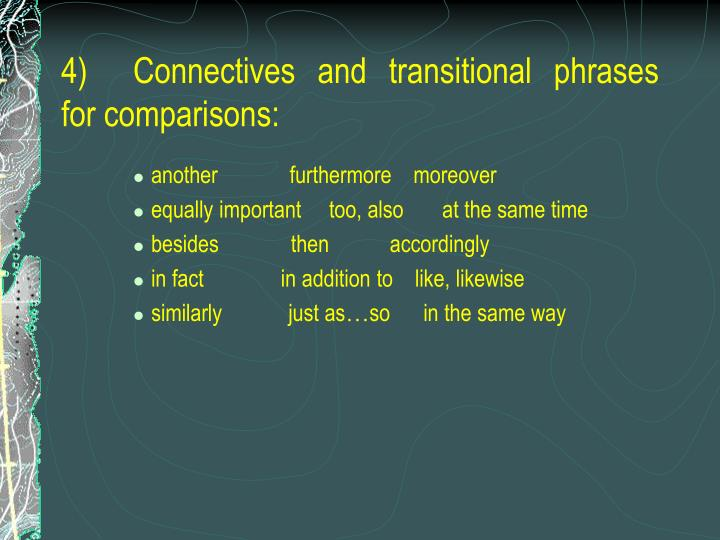 4)	Connectives and transitional phrases for comparisons: