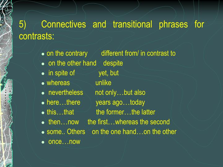 5)	Connectives and transitional phrases for contrasts: