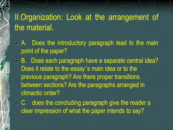 II.Organization: Look at the arrangement of the material.