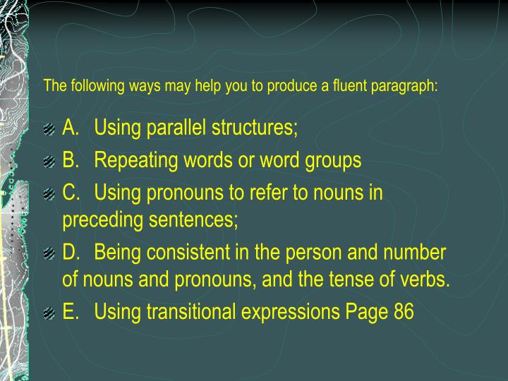 The following ways may help you to produce a fluent paragraph: