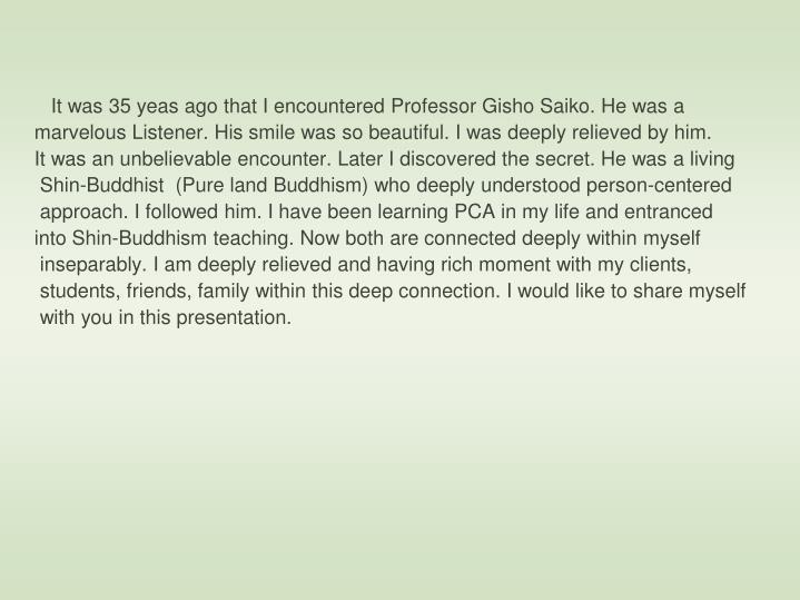 It was 35 yeas ago that I encountered Professor Gisho Saiko. He was a