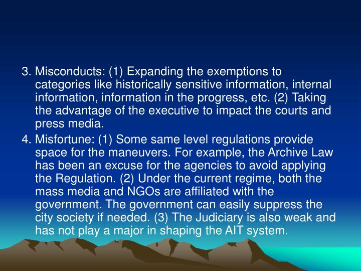 3. Misconducts: (1) Expanding the exemptions to categories like historically sensitive information, internal information, information in the progress, etc. (2) Taking the advantage of the executive to impact the courts and press media.