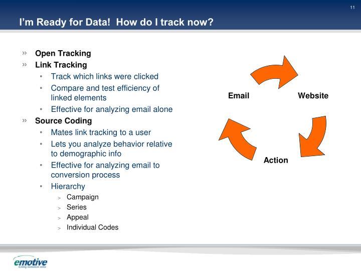 I'm Ready for Data!  How do I track now?