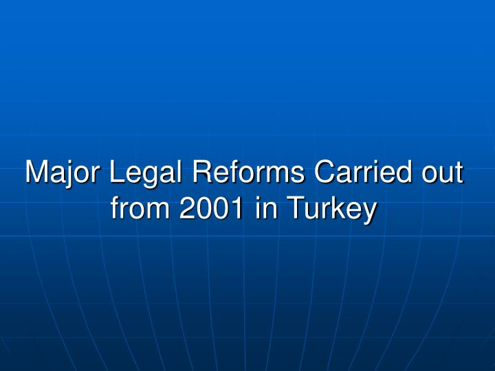 Major legal reforms carried out from 2001 in turkey