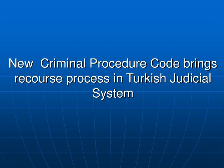 New  Criminal Procedure Code brings recourse process in Turkish Judicial System