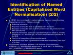 identification of named entities capitalised word normalisation 2 2