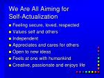 we are all aiming for self actualization