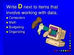write d next to items that involve working with data