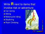write r next to items that involve risk or adventure