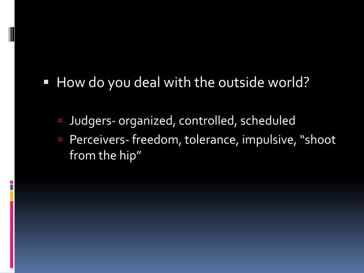 How do you deal with the outside world?