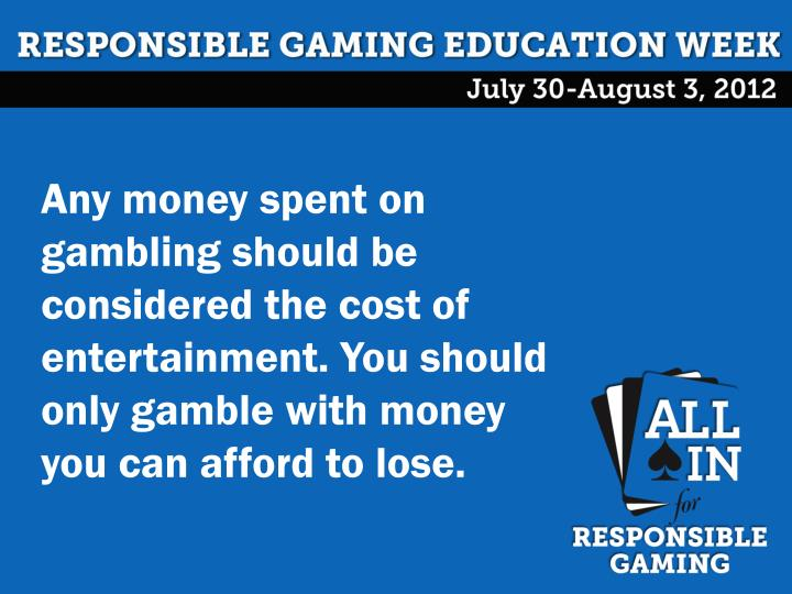 Any money spent on gambling should be considered the cost of entertainment. You should only gamble with money you can afford to lose.