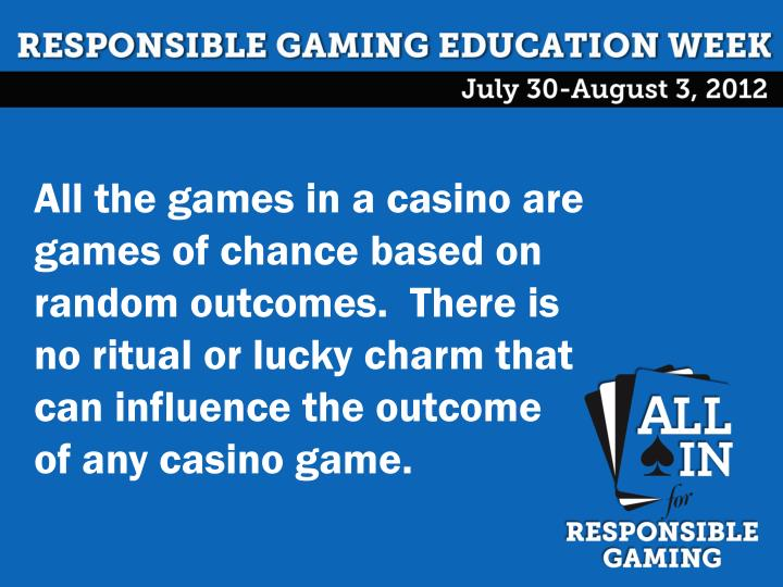 All the games in a casino are games of chance based on random outcomes.  There is no ritual or lucky charm that can influence the outcome of any casino game.