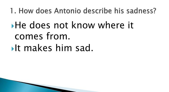 1 how does antonio describe his sadness