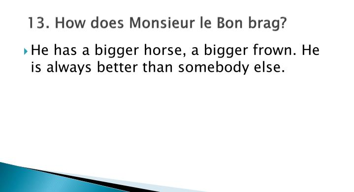 13. How does Monsieur le Bon brag?