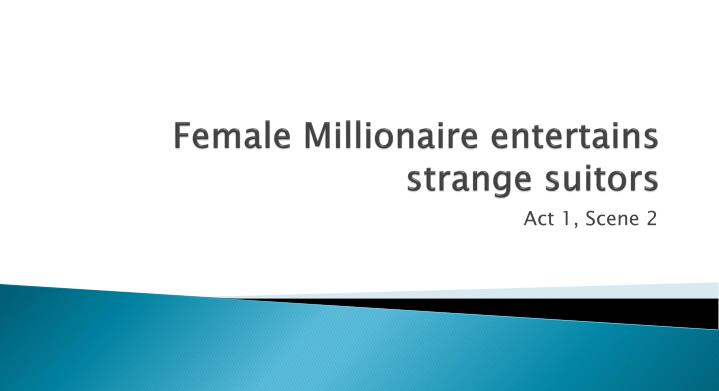 Female Millionaire entertains strange suitors