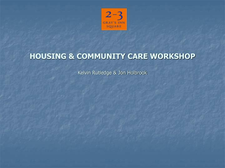 HOUSING & COMMUNITY CARE WORKSHOP
