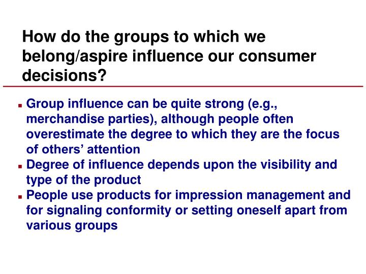 How do the groups to which we belong/aspire influence our consumer decisions?