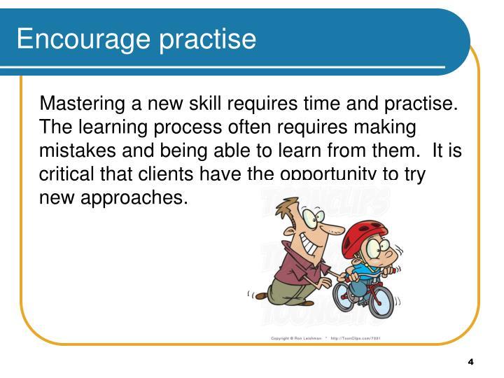 Encourage practise