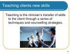 teaching clients new skills