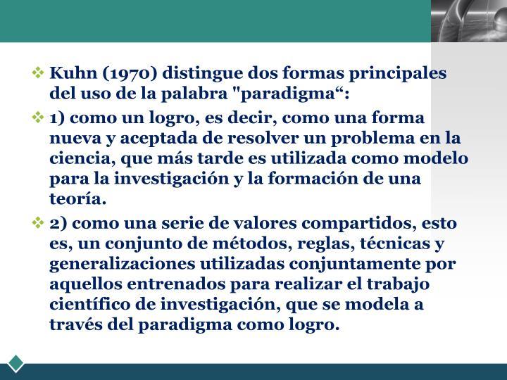 """Kuhn (1970) distingue dos formas principales del uso de la palabra """"paradigma"""":"""