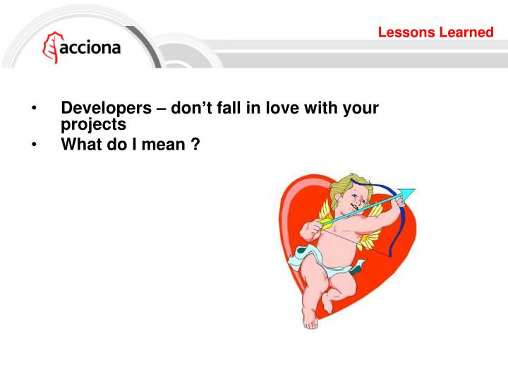 Developers – don't fall in love with your projects