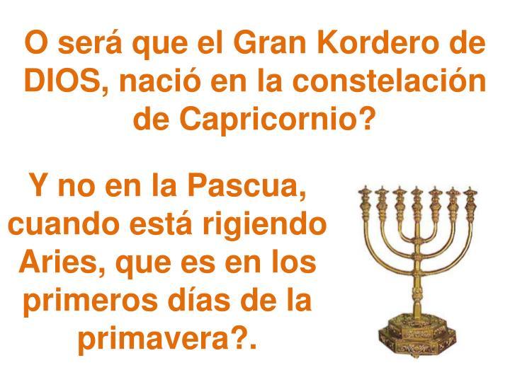 O será que el Gran Kordero de DIOS, nació en la constelación de Capricornio?