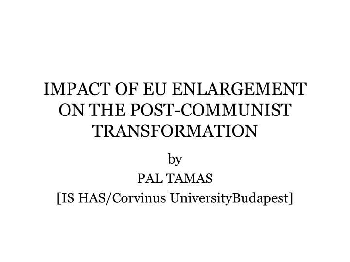 Impact of eu enlargement on the post communist transformation