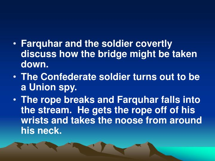 Farquhar and the soldier covertly discuss how the bridge might be taken down.