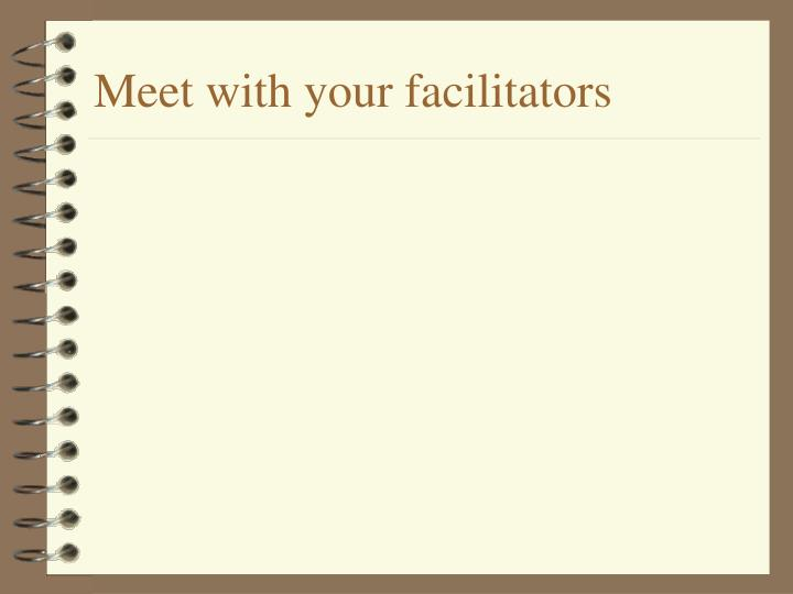 Meet with your facilitators