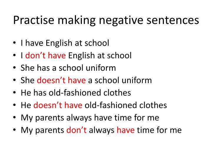 Practise making negative sentences