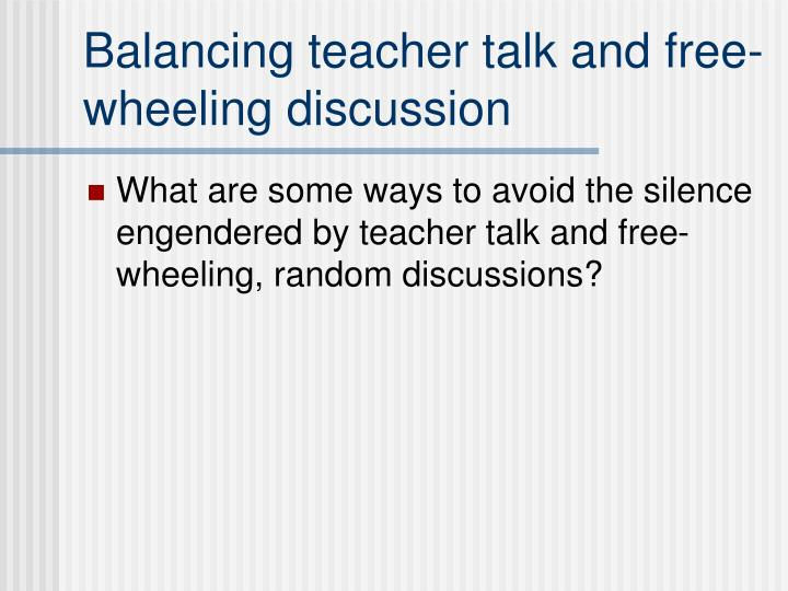 Balancing teacher talk and free-wheeling discussion