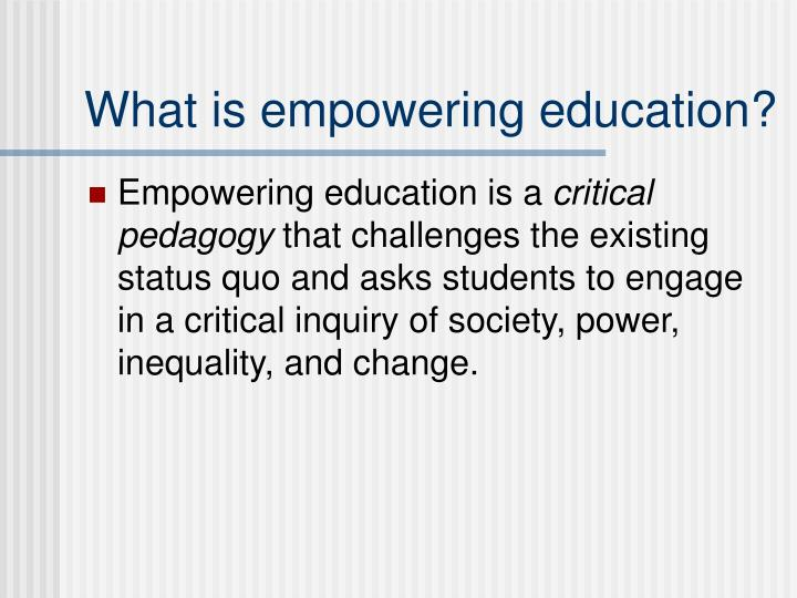 What is empowering education?