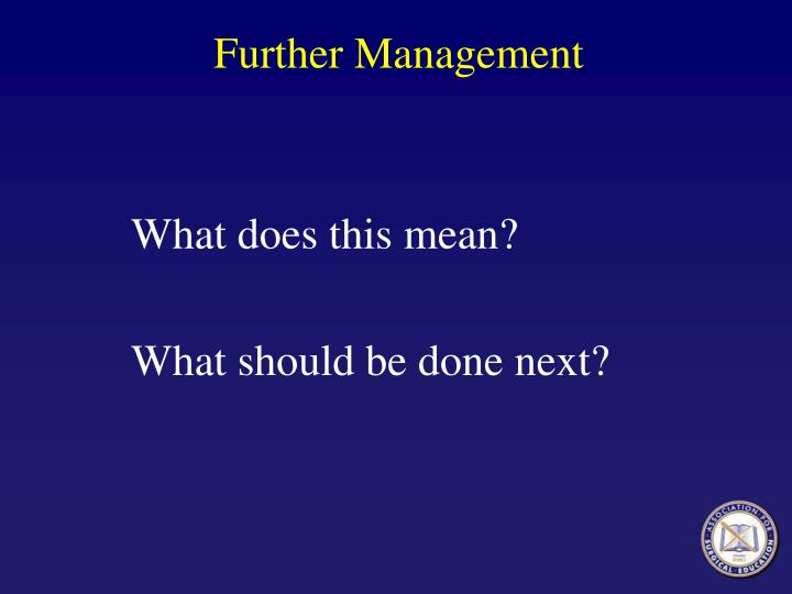 Further Management