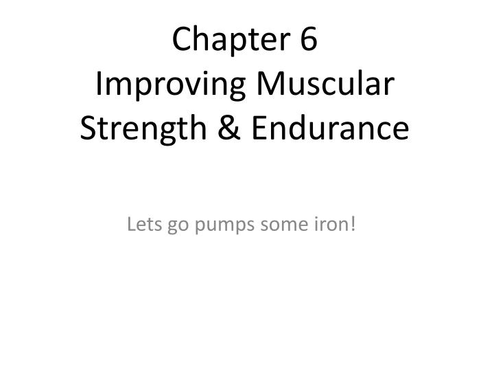 Chapter 6 improving muscular strength endurance
