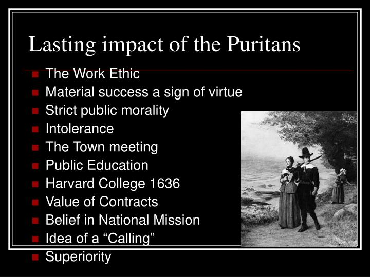 puritans influence on the development of In the 1600's, the new england colony devolved very rapidly the political, economic, and social development of the colonies was highly influenced by the puritans, who helped find most of the colonies in the region after emigrating there from england the puritans strict values and ideas helped shape the colonies greatly in several ways.