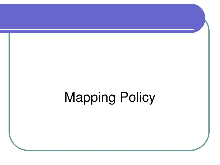 Mapping Policy
