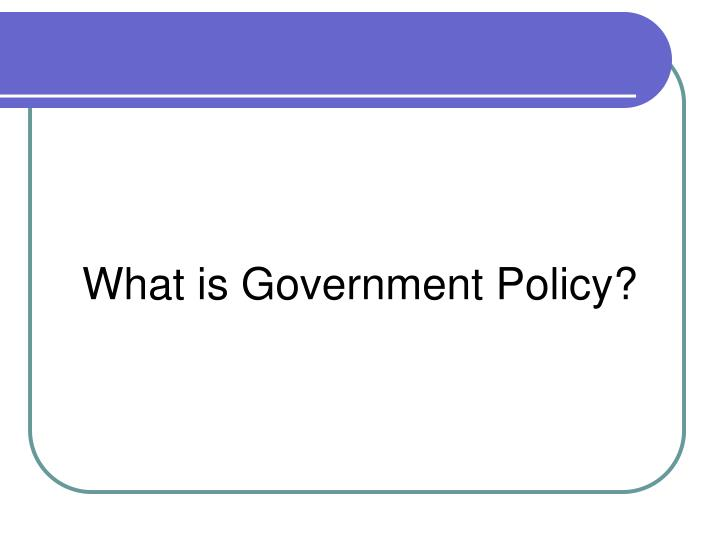 What is Government Policy?