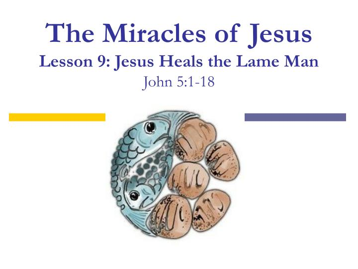 The miracles of jesus lesson 9 jesus heals the lame man john 5 1 18