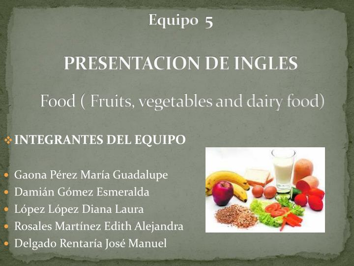 Equipo 5 presentacion de ingles food fruits vegetables and dairy food