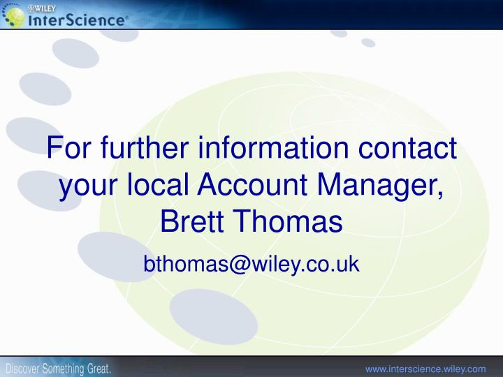 For further information contact your local Account Manager, Brett Thomas