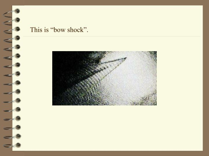 "This is ""bow shock""."