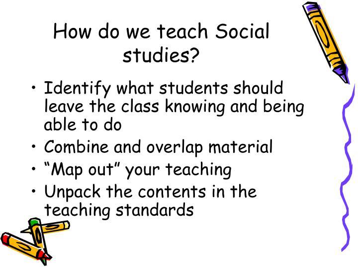 How do we teach Social studies?